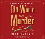 Front cover image of the audiobook CD holder for the first Chloe Ellefson mystery, Old World Murder, written by bestselling author Kathleen Ernst, narrated by Elise Arsenault, published by Tantor Media.