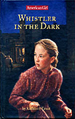 "Book cover of ""Whistler In The Dark"" written by Kathleen Ernst, published by American Girl."