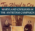 Partial image of front book cover jacket of Too Afraid to Cry: Maryland Civilians in the Antietam Campaign, written by bestselling author Kathleen Ernst, published by Stackpole Books.