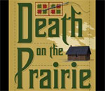 Partial book cover image of Death on the Prairie, the sixth Chloe Ellefson Historic Sites mystery, written by bestselling author Kathleen Ernst, published by Midnight Ink Books.