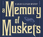 Partial front cover image of the seventh Chloe Ellefson mystery book, A Memory of Muskets, written by bestselling author Kathleen Ernst, published by Midnight Ink Books.