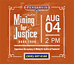 August 4, 2018 Mining For Justice tour at Pendarvis Historic Site. Ad by Wisconsin Historical Society.