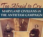 Too Afraid to Cry - Maryland Civilians in the Antietam Campaign by bestselling author Kathleen Ernst