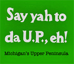Say yah to da U.P., eh! graphic by Deep Vee Productions.
